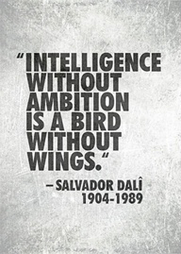 Intelligence without ambition... Quote Dali