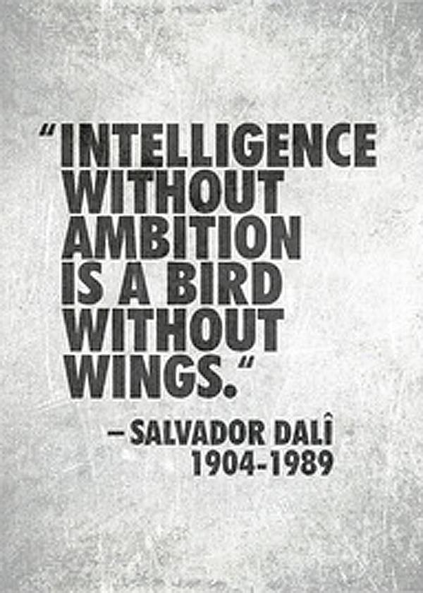 Intelligence without ambition... Quote Dali