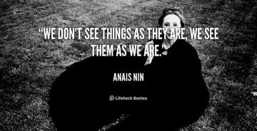 quote-Anais-Nin-we-dont-see-things-as-they-are
