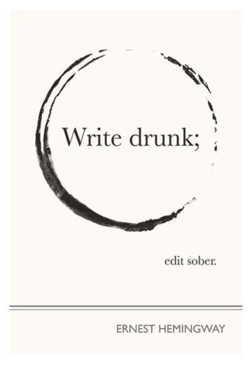 Quote Hemingway Write drunk edit sober