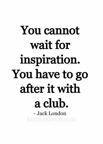 Quote Jack london You cannot wait for inspiration