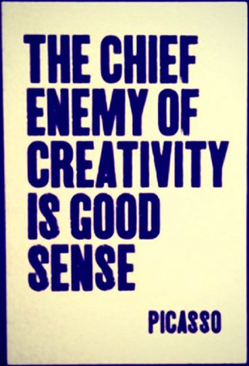 Picasso Quote The chief enemy of creativity is good sense