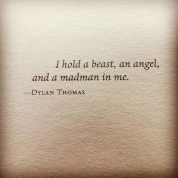 Dylan Thomas Quote I hold a beast